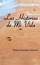 Las Historias de Mi Vida by Nelson Fernando Ustman (2013, Paperback)