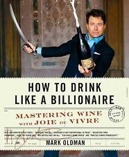 How to Drink Like a Billionaire : Mastering Wine with Authority, Style, and...