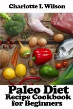 Paleo Diet: Paleo Diet : Recipe Cookbook for Beginners by Charlotte Wilson...
