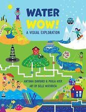 WATER WOW! A Visual Exploration (Brand New Paperback) Antonia Banyard/Paula Ayer
