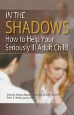 In the Shadows: How to Help Your Seriously Ill Adult Child by Patricia Ringos B