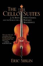 The Cello Suites: J. S. Bach, Pablo Casals, and the Search for a Baroque Masterp