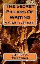 NEW The Secret Pillars of Writing: A Crash Course! by Jeffrey A. Friedberg