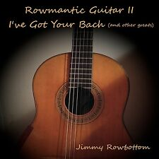 Classical Guitar CD Rowmantic II I've Got Your Bach