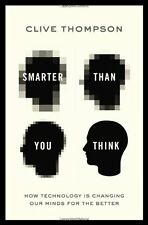 Smarter Than You Think: How Technology is Changing Our Minds for the Better by C