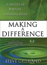Making A Difference: A Matter Of Purpose, Passion & Pride by Steve Gilliland