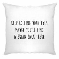 Novelty Cushion Cover Keep Rolling Your Eyes Joke Maybe You'll Find A Brain Rude