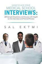How to Ace Your Medical School Interviews: 224 Sample Questions and Answers with