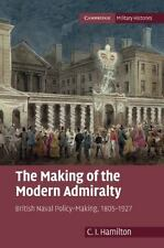 The Making Of The Modern Admiralty: British Naval Policy-Making, 1805-1927 (c...
