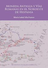 MONEDA ANTIGUA Y VIAS ROMANAS EN EL NOROESTE DE HISPANIA