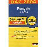 Collectif - ABC Bac - Les Sujets corrigés : Bac 2004 : Français, 1ère L - ES - S