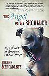 The Angel On My Shoulder: My Life with an American Pit Bull Terrier