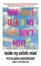 How Can I Talk If My Lips Don't Move? : Inside My Autistic Mind by Tito...