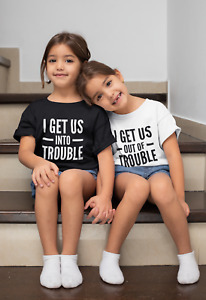 I Get Us Into/ Out Of Trouble Kids T-shirt Funny Matching Friends Sibling Baby