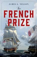 The French Prize : A Novel by James L. Nelson (2015, Hardcover)