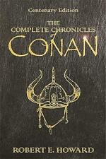 The Complete Chronicles Of Conan: Centenary Edition by Robert E. Howard (Hardback, 2006)