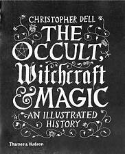 The Occult, Witchcraft and Magic: An Illustrated History by Christopher Dell (Hardback, 2016)