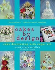 Cakes by Design: The Magical World of Sugar Art, Scott Clark Woolley, Michael G.