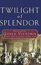 Twilight of Splendor: The Court of Queen Victoria During Her Diamond Jubilee Yea