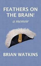 Feathers on the Brain! : A Memoir by Brian Watkins (2013, Paperback)