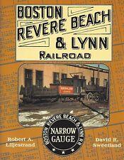 BOSTON, REVERE BEACH & LYNN Railroad: operated from Lynn to East Boston NEW BOOK