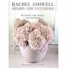 Shabby Chic Interiors: My Rooms, Treasures, and Trinkets, Rachel Ashwell