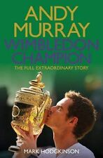 Andy Murray Wimbledon Champion: The Full and Extraordinary Story by Mark Hodgkinson (Paperback, 2013)