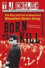 Born to Kill: The Rise and Fall of America's Bloodiest Asian Gang (Paperback or