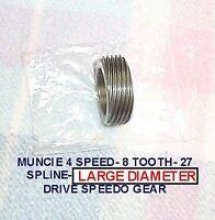 MUNCIE 4 SPEED LARGE DIAMETER (1.84) 8 TOOTH DRIVE SPEEDO GEAR- 27 SPLINE