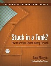Stuck in a Funk? : How to Get Your Church Moving Forward by Tony Morgan...
