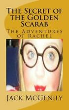 The Secret of the Golden Scarab : The Adventures of Rachel by Jack McGenily.
