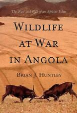 Wildlife at War in Angola : The Rise and Fall of an African Eden by Brian...
