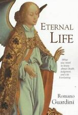 Romano Guardini : Eternal Life: What You Need to Know abou