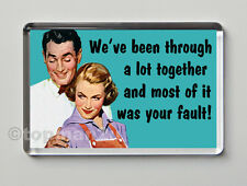 Quality Retro Fridge Magnet WE'VE BEEN THRU A LOT TOGETHER, MOST OF IT UR FAULT!