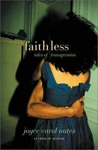JOYCE CAROL OATES, Faithless:Tales of Transgression,HARDCOVER,FIRST EDITION,2001