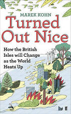 Turned Out Nice: How the British Isles Will Change as the World Heats Up by M...