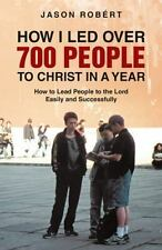 How I Led Over 700 People to Christ in a Year: How to Lead People to the Lord Ea