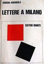 GIORGIO AMENDOLA LETTERE A MILANO RICORDI E DOCUMENTI 1939-1945 EDITORI RIUNITI