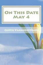 On This Date May 4: On This Date May 4 : What ELSE Happened on YOUR Day by...