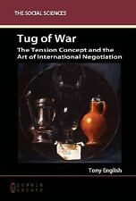 Tug Of War: The Tension Concept And The Art Of International Negotiation: By ...