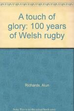 Touch of Glory: 100 Years of Welsh Rugby,Alun Richards