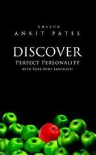 Discover Perfect Personality with Your Body Language! by Ankit Patel (2015,...