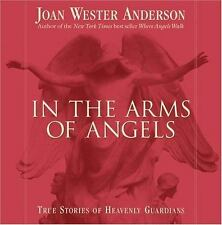 In the Arms of Angels : True Stories of Heavenly Guardians by Joan Wester...