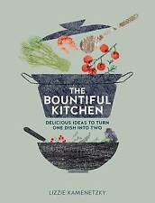 The Bountiful Kitchen: Delicious ideas to turn one dish into two, Lizzie Kamenet