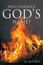 Who Changed God's Name? : A Practical Guide for a Study of the Name Yahweh by...