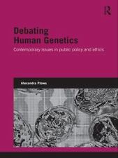 Debating Human Genetics: Contemporary Issues in Public Policy and Ethics