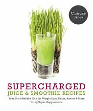Supercharged Juice and Smoothie Recipes : Your Ultra-Healthy Plan for...