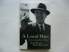 A Local Man: A Play About Ben Chifley by Bob Ellis, Robin McLachlan