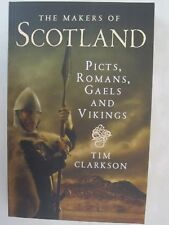 The Makers of Scotland : Picts, Romans, Gaels and Vikings by Tim Clarkson (2013,