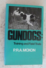 Gundogs: Training and Field Trials H/B Moxon Hunting / Shooting Dogs Guide